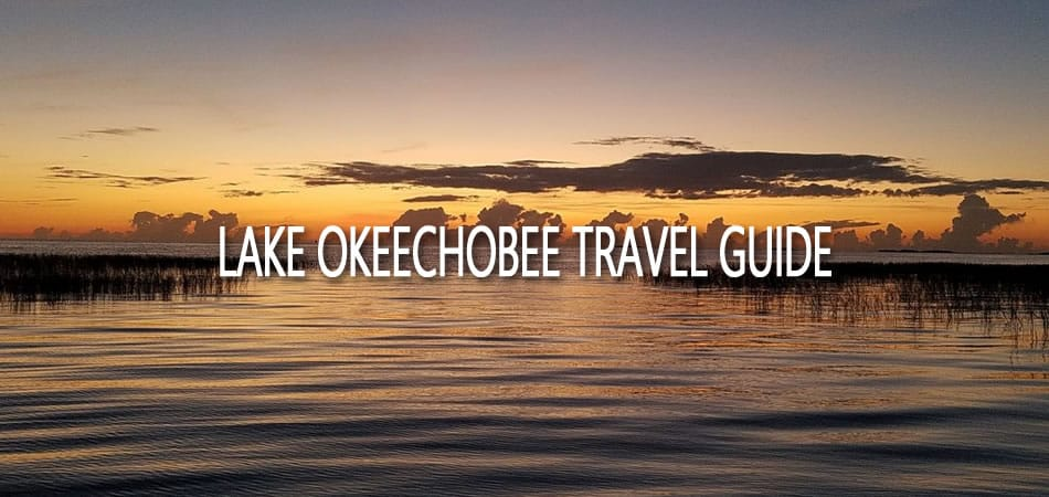 Lake Okeechobee Travel Guide: Fishing, Tourism, and More